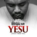 JOE METTLE OUT WITH FIRST SINGLE FOR 2019: 'MEHIA WO YESU'