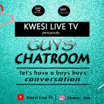 Kwesi Live TV Premieres First Episode of Relationship Talk Show, 'Guys Chatroom'