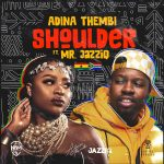 New Music: Adina Thembi Visits Her South African Roots With 'Shoulder' ft Mr. JazziQ